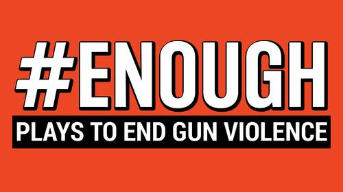 Text reads: #ENOUGH Plays to End Gun Violence on a red background