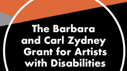 "White typeface reads, ""The Barbara and Carl Zydney Grant for Artists with Disabilities."" The text is centered within a white outline of a circle. The graphic's background is black, with triangles of gray and orange in the upper right corner."